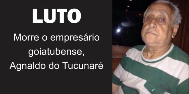 Goiatuba perde personalidade importante de sua história: Agnaldo Tucunaré