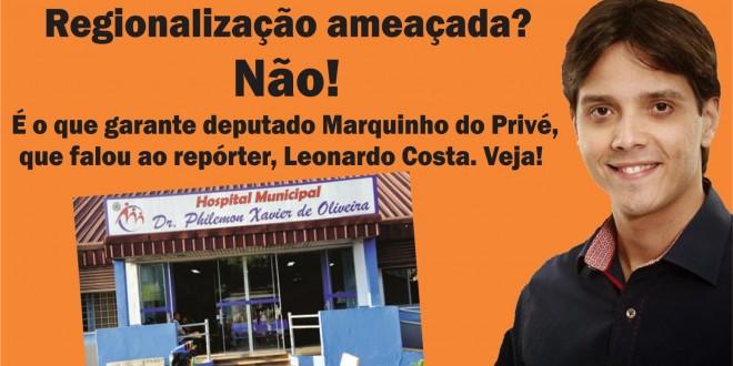 Deputado Marquinho do Privé fala sobre regionalização do Hospital