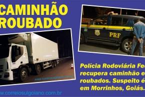 Em Morrinhos, Polícia Rodoviária Federal recupera caminhão e carga roubados e prende suspeito