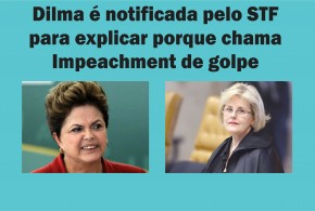 Supremo Tribunal Federal quer saber porque Dilma chama Impeachment de Golpe de Estado